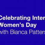 International Women's Day – Bianca Patterson